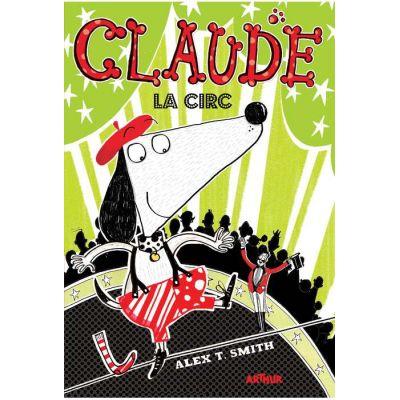 Claude volumul 3. Claude la circ - Alex T. Smith