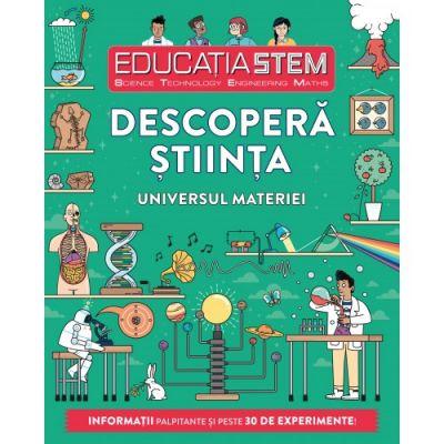 Educatia STEM. Descopera stiinta. Universul materiei - Colin Stuart