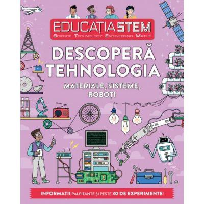 Educatia STEM. Descopera tehnologia. Materiale, sisteme, roboti - Nick Arnold