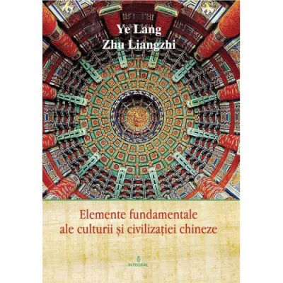 Elemente fundamentale de cultura si civilizatie chineza - Ye Lang