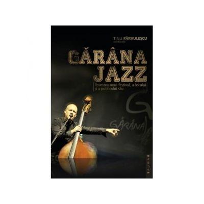 Garana Jazz. Povestea unui festival, a locului si a publicului sau - Tinu Parvulescu