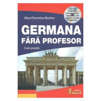 Germana fara profesor. Curs Practic cu CD - Alina Florentina Boutiuc