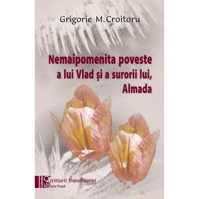 Nemaipomenita poveste a lui Vlad si a surorii lui, Almada - Grigorie M. Croitoru