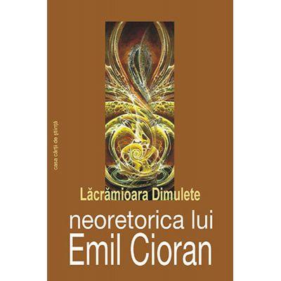 Neoretorica lui Emil Cioran - Lacramioara Dimulete