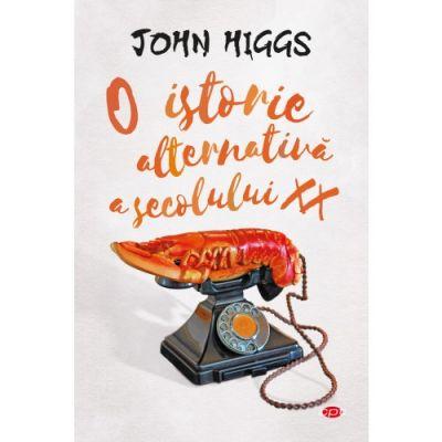 O istorie alternativa a secolului XX. Vol. 67 - John Higgs