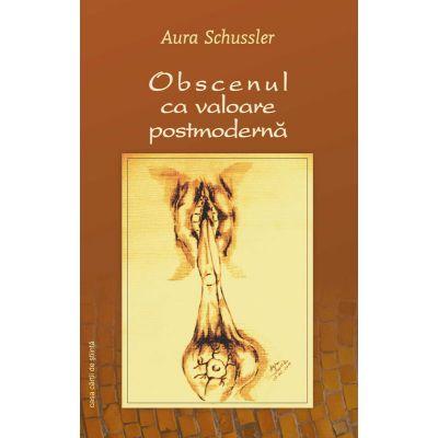 Obscenul ca valoare postmoderna - Aura Schussler