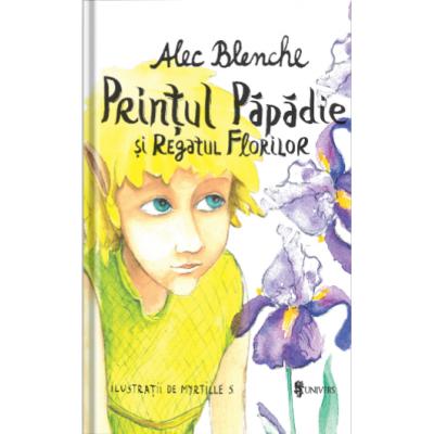 Printul Papadie si Regatul Florilor - Alec Blenche