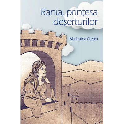 Rania, printesa deserturilor - Maria Irina Cezara