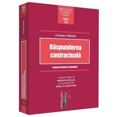 Raspunderea contractuala. O analiza juridica si economica - Cristian Paziuc