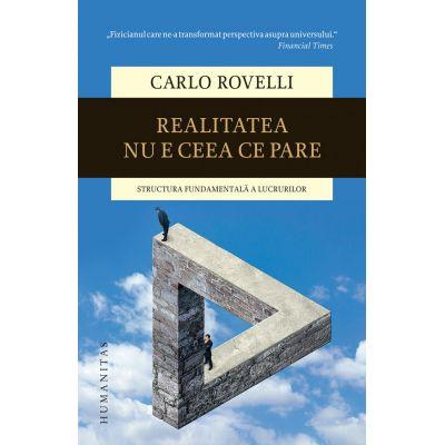 Realitatea nu e ceea ce pare. Structura fundamentala a lucrurilor - Carlo Rovelli