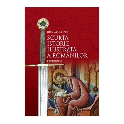 Scurta istorie ilustrata a romanilor - Ioan Aurel Pop