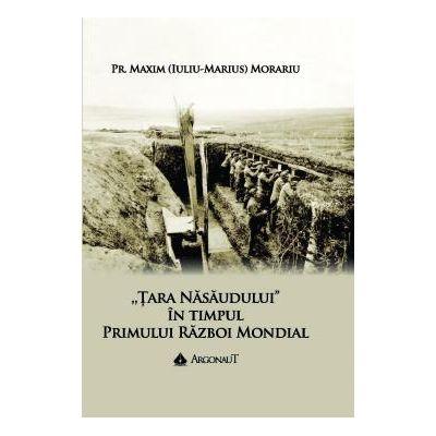 Tara Nasaudului in timpul Primului Razboi Mondial vol. 2 - Pr. Maxim (Iuliu-Marius) Morariu
