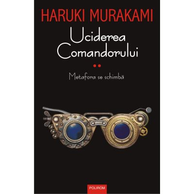 Uciderea Comandorului, volumul II. Metafora se schimba - Haruki Murakami