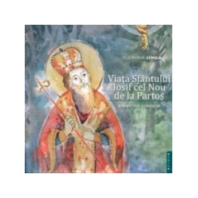 Viata Sfantului Iosif cel Nou de la Partos - povestita copiilor - Florina Jinga
