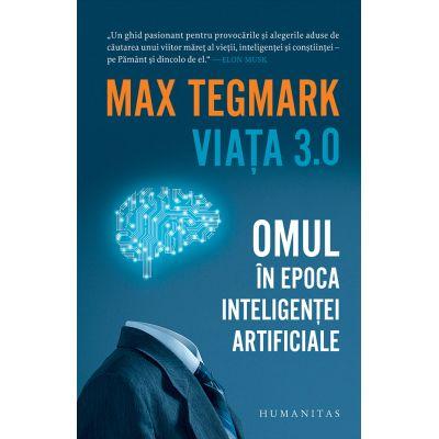 Viata 3. 0. Omul in epoca inteligentei artificiale - Max Tegmark