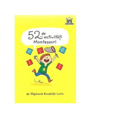 52 de activitati Montessori - Stephanie Boudaille-Lorin