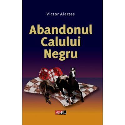 Abandonul calului negru - Victor Alartes