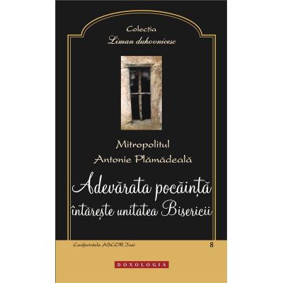 Adevarata pocainta intareste unitatea Bisericii - Mitropolitul Antonie Plamadeala