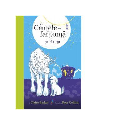 Cainele-fantoma si Luna. Volumul 3 - Claire Barker