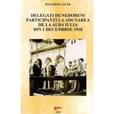Delegati hunedoreni participanti la Adunarea de la Alba Iulia din 1 Decembrie 1918 - Ioachim Lazar