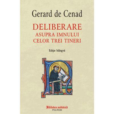 Deliberare asupra imnului celor trei tineri. Editie bilingva - Gerard de Cenad
