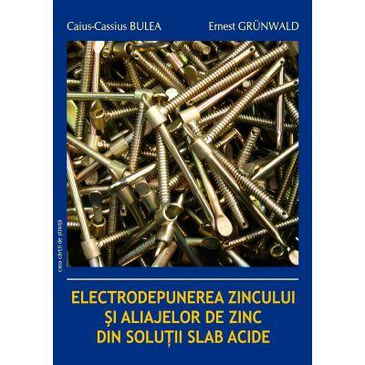 Electrodepunerea zincului si aliajelor de zinc din solutii slab acide - Caius-Cassius Bulea, Ernest Grunwald
