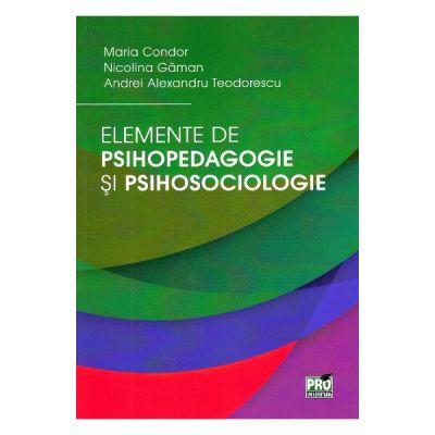 Elemente de psihopedagogie si psihosociologie - Maria Condor, Nicolina Gaman