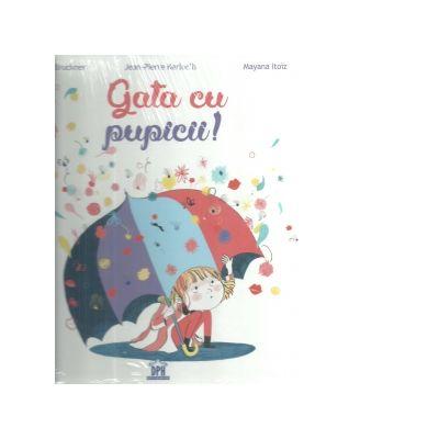 Gata cu pupicii! - Pascal Bruckner, Mayana Itoiz, Jean-Pierre Kerloc h