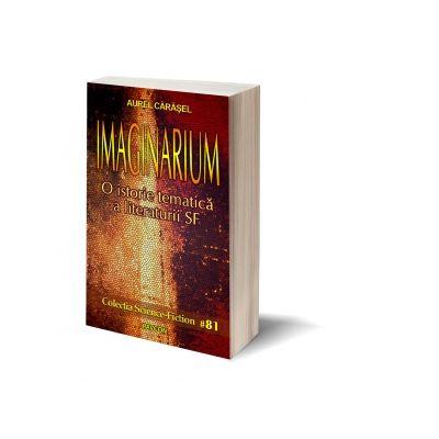Imaginarium. O istorie tematica a literaturii SF - Aurel Carasel