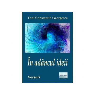 In adancul ideii - Toni Constantin Georgescu