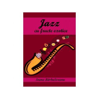 Jazz cu fructe exotice - Ioana Barbuliceanu