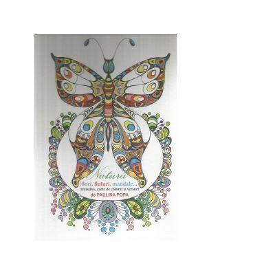 Natura (flori, fluturi, mandale). Antistres, carte de colorat si versuri - Paulina Popa
