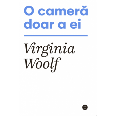 O camera doar a ei - Virginia Woolf