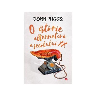 O istorie alternativa a secolului XX - John Higgs