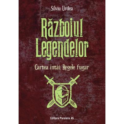 Razboiul legendelor. Cartea intai: Regele fugar - Silviu Urdea