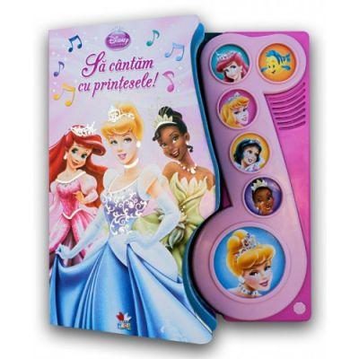 Sa cantam cu printesele! Carte cu sunete - Disney