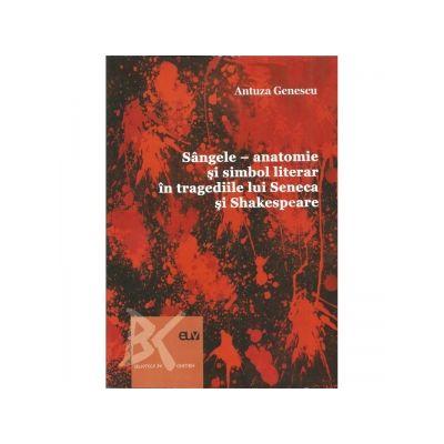Sangele. Anatomie si simbol literar in tragediile lui Shakespeare - Antuza Genescu