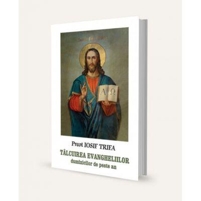 Talcuirea evangheliilor duminicilor de peste an - Iosif Trifa