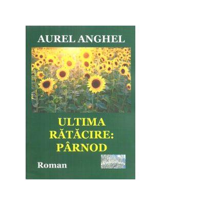 Ultima ratacire. Parnod. Roman - Aurel Anghel