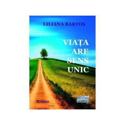 Viata are sens unic - Liliana Bartos