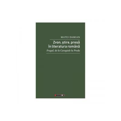 Zvon, stire, presa in literatura romana. Frugal, de la Caragiale la Preda - Matei Damian