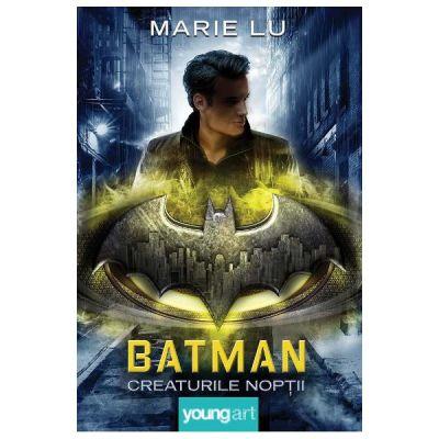 Batman. Creaturile noptii - Marie Lu