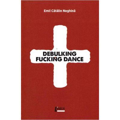 Debulking Fucking Dance - Emil Catalin Neghina