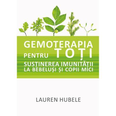 Gemoterapia pentru toti - Sustinerea imunitatii la bebelusi si copii mici - Lauren Hubele