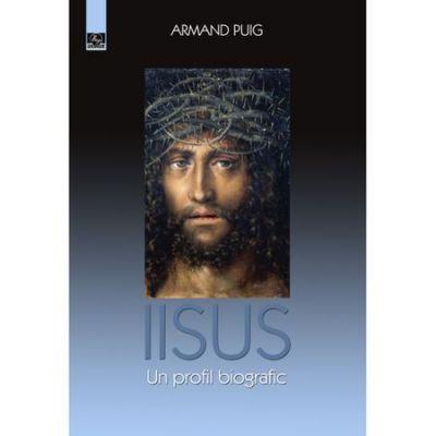 Iisus. Un profil biografic. Editia a II-a - Armand Puig