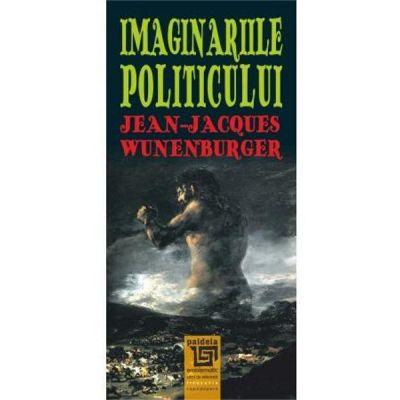 Imaginariile politicului - Jean-Jacques Wunenburger