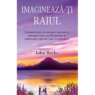 Imagineaza-ti raiul - John Burke