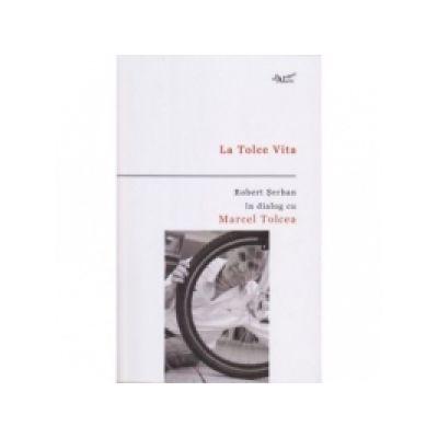 La Tolce Vita - Robert Serban in dialog cu Marcel Tolcea