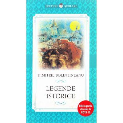 Lecturi scolare. Legende istorice - Dimitrie Bolintineanu