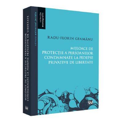 Mijloace de protectie a persoanelor condamnate la pedespse privative de libertate - Radu Florin Geamanu